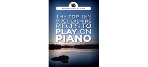 TOP TEN MOST CALMING PIECES FOR PIANO