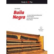 BAILA NEGRA: 13 NEW LATIN-AMERICAN PIANO PIECES (KLEEB)